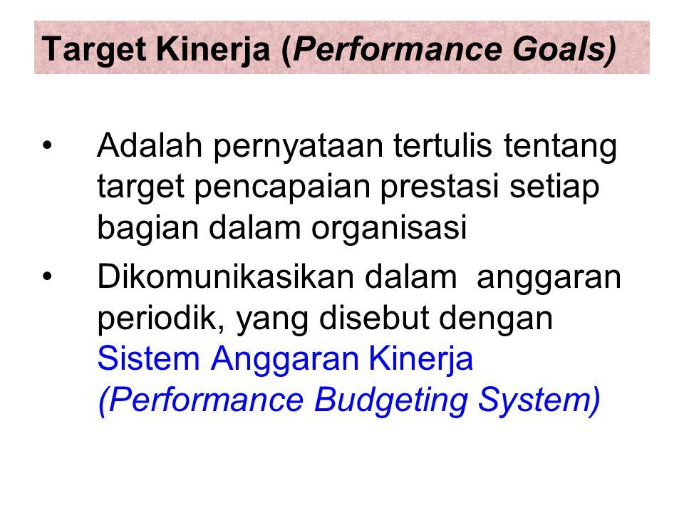 Target Kinerja (Performance Goals) Adalah pernyataan tertulis tentang target pencapaian prestasi setiap bagian dalam organisasi Dikomunikasikan dalam anggaran periodik, yang disebut dengan Sistem Anggaran Kinerja (Performance Budgeting System)