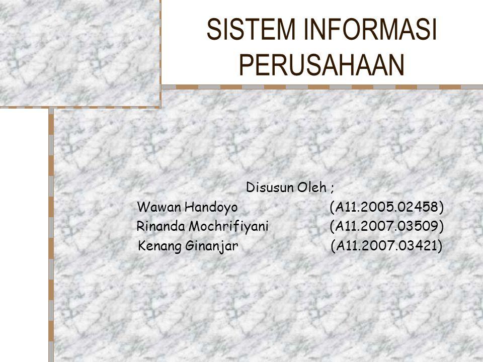 SISTEM INFORMASI PERUSAHAAN Disusun Oleh ; Wawan Handoyo(A11.2005.02458) Rinanda Mochrifiyani(A11.2007.03509) Kenang Ginanjar(A11.2007.03421)