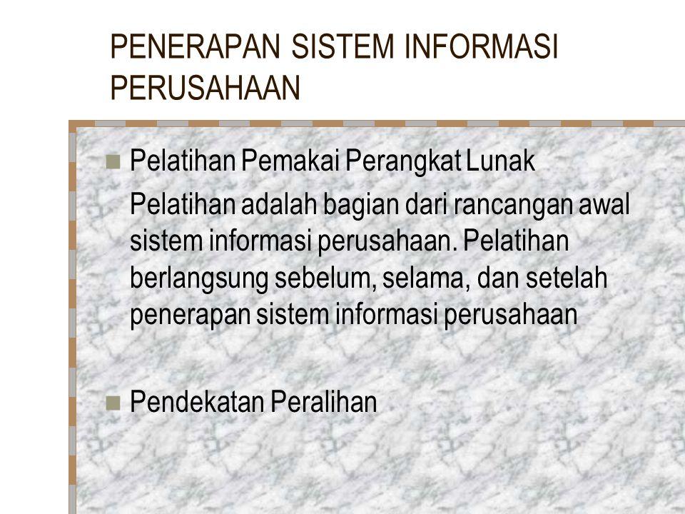PENERAPAN SISTEM INFORMASI PERUSAHAAN Pelatihan Pemakai Perangkat Lunak Pelatihan adalah bagian dari rancangan awal sistem informasi perusahaan. Pelat