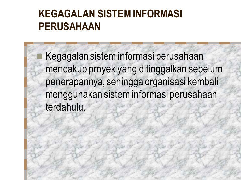 KEGAGALAN SISTEM INFORMASI PERUSAHAAN Kegagalan sistem informasi perusahaan mencakup proyek yang ditinggalkan sebelum penerapannya, sehingga organisas