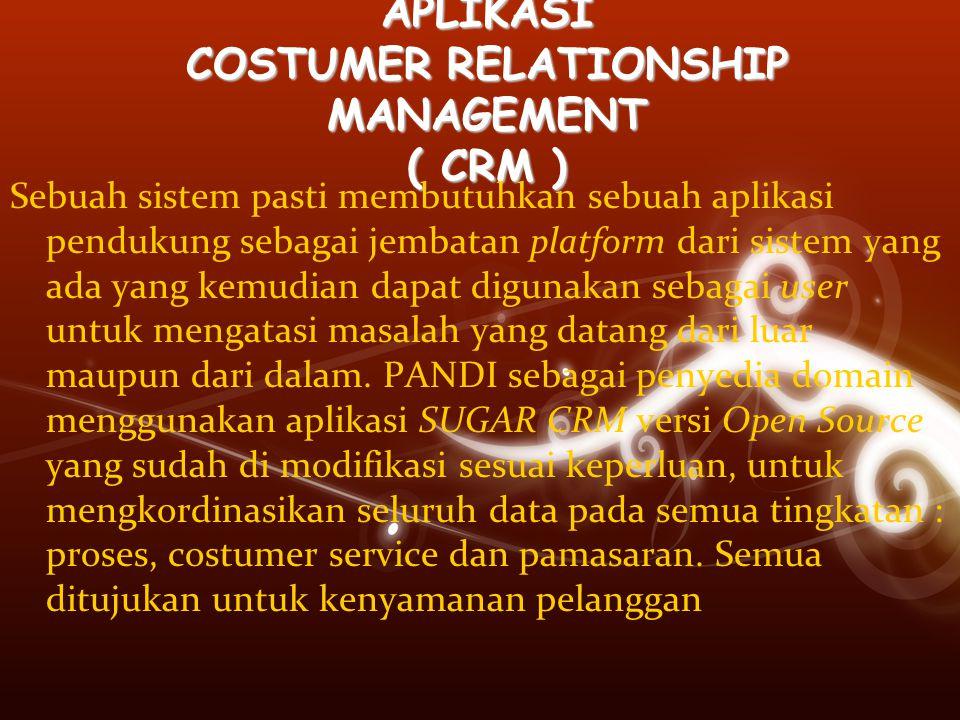 APLIKASI COSTUMER RELATIONSHIP MANAGEMENT ( CRM ) Sebuah sistem pasti membutuhkan sebuah aplikasi pendukung sebagai jembatan platform dari sistem yang