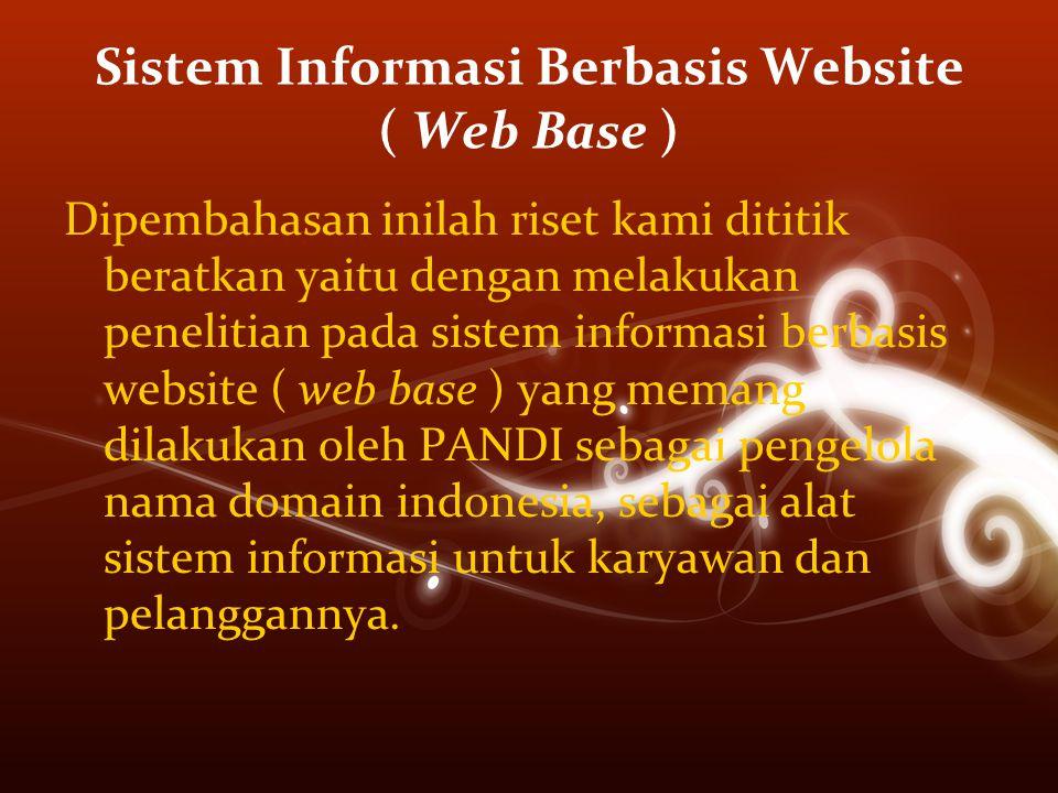 Sistem Informasi Berbasis Website ( Web Base ) Dipembahasan inilah riset kami dititik beratkan yaitu dengan melakukan penelitian pada sistem informasi