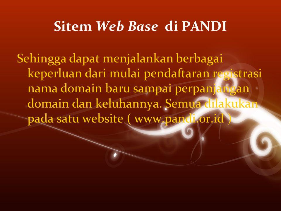 Sitem Web Base di PANDI Sehingga dapat menjalankan berbagai keperluan dari mulai pendaftaran registrasi nama domain baru sampai perpanjangan domain da
