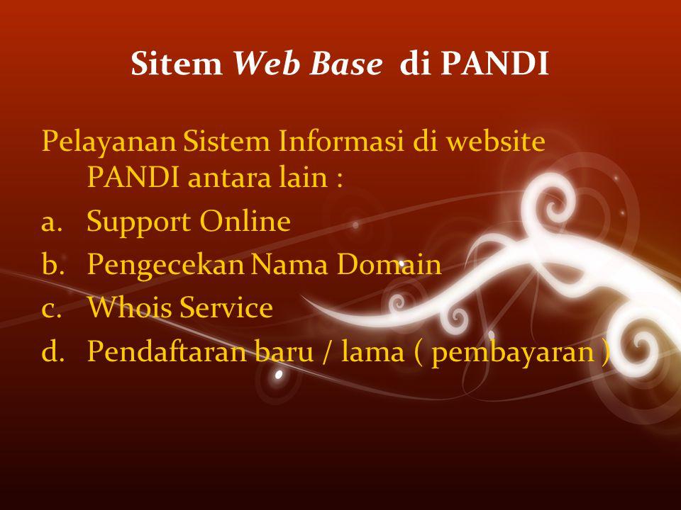 Sitem Web Base di PANDI Pelayanan Sistem Informasi di website PANDI antara lain : a.Support Online b.Pengecekan Nama Domain c.Whois Service d.Pendaftaran baru / lama ( pembayaran )