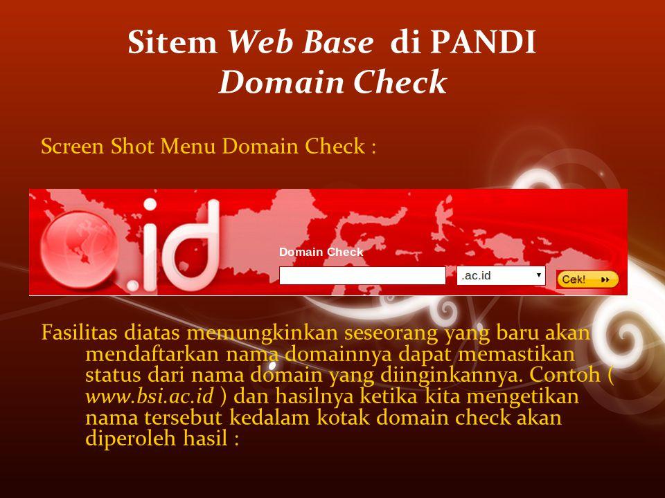 Sitem Web Base di PANDI Domain Check Screen Shot Menu Domain Check : Fasilitas diatas memungkinkan seseorang yang baru akan mendaftarkan nama domainnya dapat memastikan status dari nama domain yang diinginkannya.