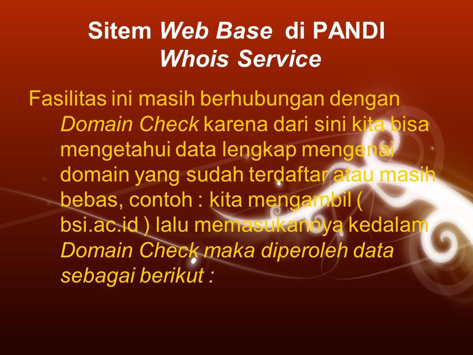 Sitem Web Base di PANDI Whois Service Fasilitas ini masih berhubungan dengan Domain Check karena dari sini kita bisa mengetahui data lengkap mengenai
