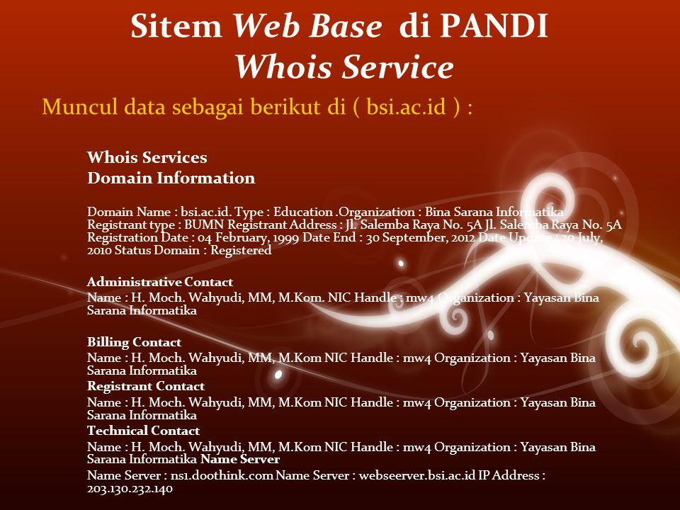 Sitem Web Base di PANDI Whois Service Muncul data sebagai berikut di ( bsi.ac.id ) : Whois Services Domain Information Domain Name : bsi.ac.id. Type :