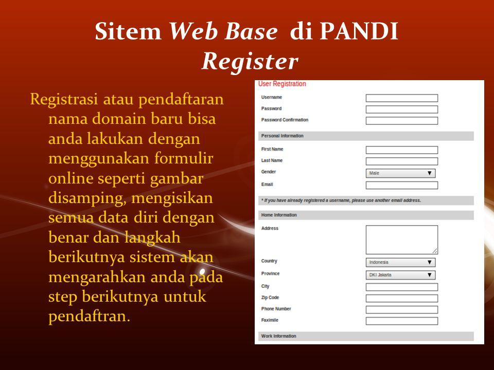 Sitem Web Base di PANDI Register Registrasi atau pendaftaran nama domain baru bisa anda lakukan dengan menggunakan formulir online seperti gambar disamping, mengisikan semua data diri dengan benar dan langkah berikutnya sistem akan mengarahkan anda pada step berikutnya untuk pendaftran.