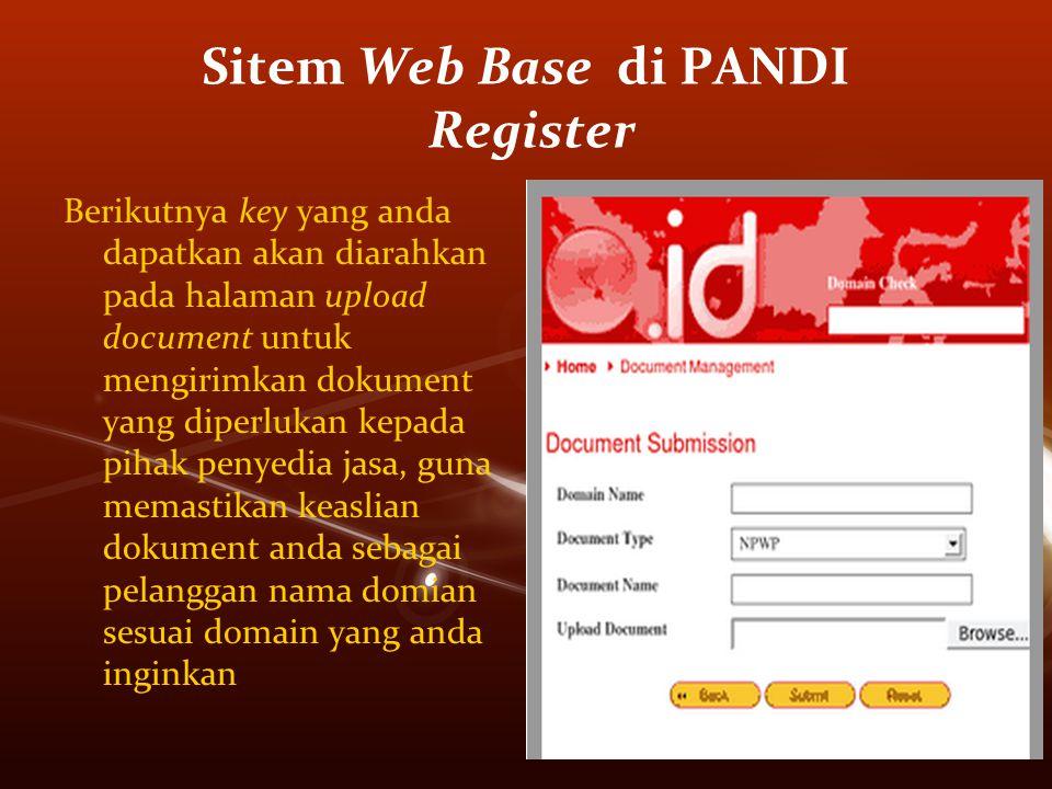Sitem Web Base di PANDI Register Berikutnya key yang anda dapatkan akan diarahkan pada halaman upload document untuk mengirimkan dokument yang diperlukan kepada pihak penyedia jasa, guna memastikan keaslian dokument anda sebagai pelanggan nama domian sesuai domain yang anda inginkan