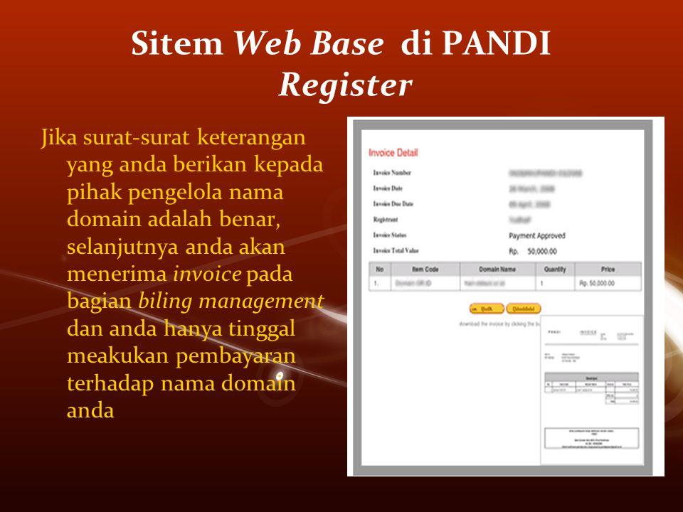 Sitem Web Base di PANDI Register Jika surat-surat keterangan yang anda berikan kepada pihak pengelola nama domain adalah benar, selanjutnya anda akan menerima invoice pada bagian biling management dan anda hanya tinggal meakukan pembayaran terhadap nama domain anda