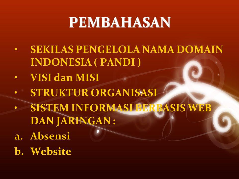 PEMBAHASAN SEKILAS PENGELOLA NAMA DOMAIN INDONESIA ( PANDI ) VISI dan MISI STRUKTUR ORGANISASI SISTEM INFORMASI BERBASIS WEB DAN JARINGAN : a.Absensi