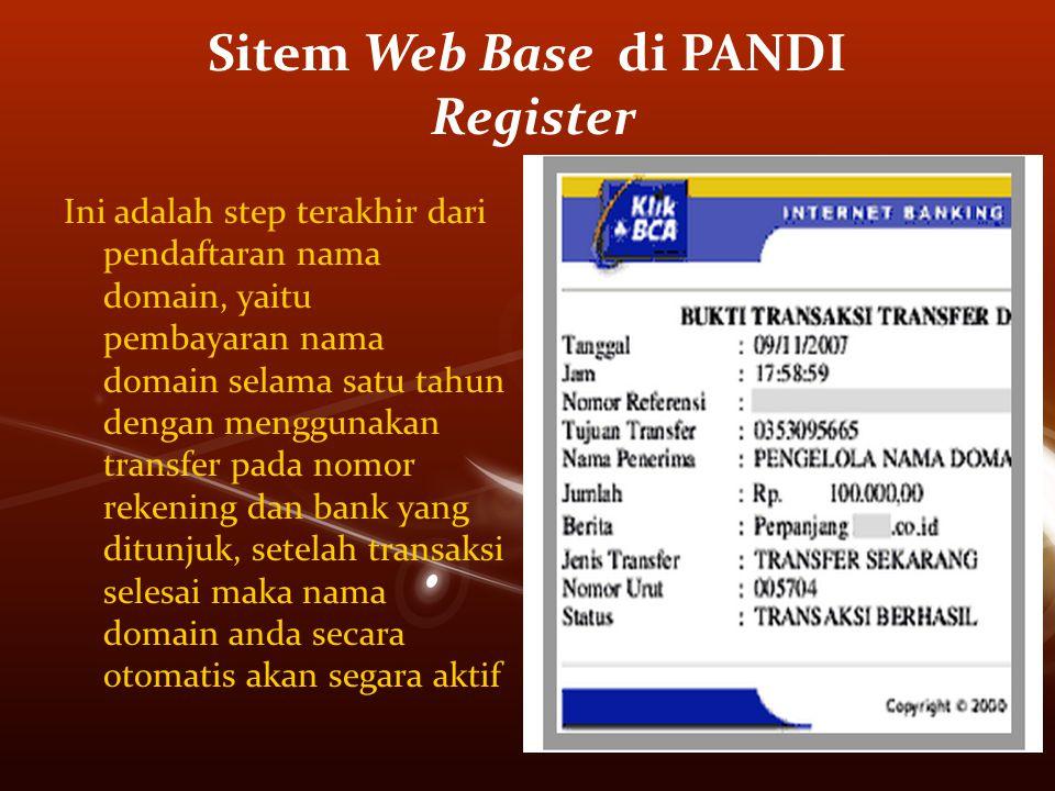 Ini adalah step terakhir dari pendaftaran nama domain, yaitu pembayaran nama domain selama satu tahun dengan menggunakan transfer pada nomor rekening dan bank yang ditunjuk, setelah transaksi selesai maka nama domain anda secara otomatis akan segara aktif Sitem Web Base di PANDI Register