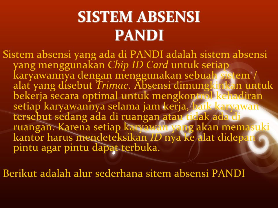 SISTEM ABSENSI PANDI Sistem absensi yang ada di PANDI adalah sistem absensi yang menggunakan Chip ID Card untuk setiap karyawannya dengan menggunakan
