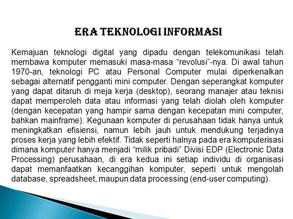 Tidak seperti pada kedua era sebelumnya yang lebih menekankan pada unsur teknologi, pada era manajemen perubahan ini yang lebih ditekankan adalah sistem informasi, dimana komputer dan teknologi informasi merupakan komponen dari sistem tersebut.