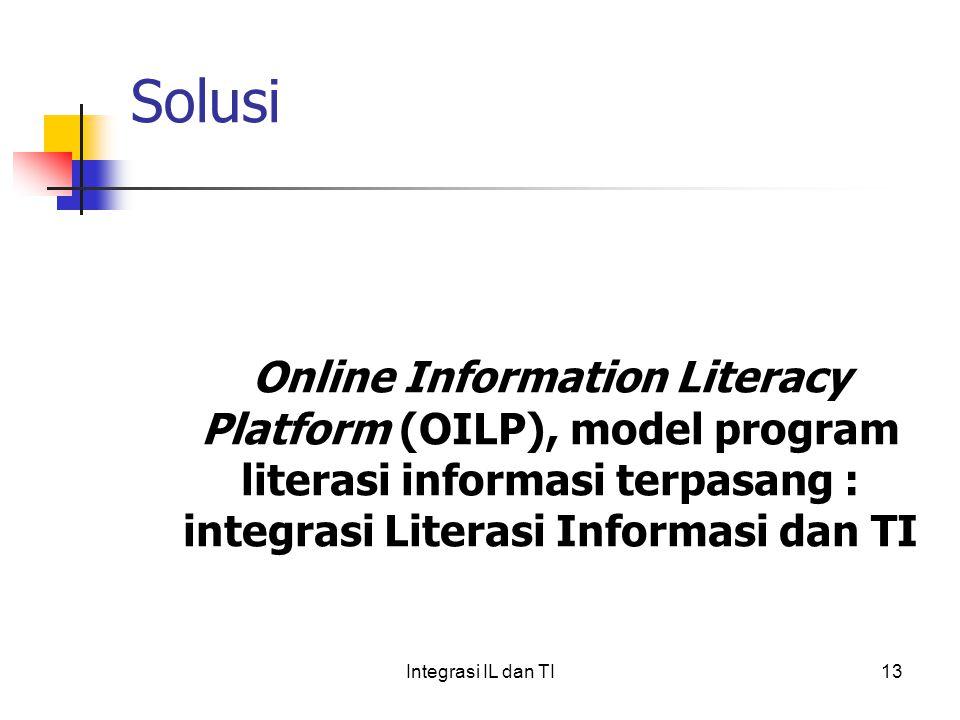Solusi Online Information Literacy Platform (OILP), model program literasi informasi terpasang : integrasi Literasi Informasi dan TI 13Integrasi IL dan TI