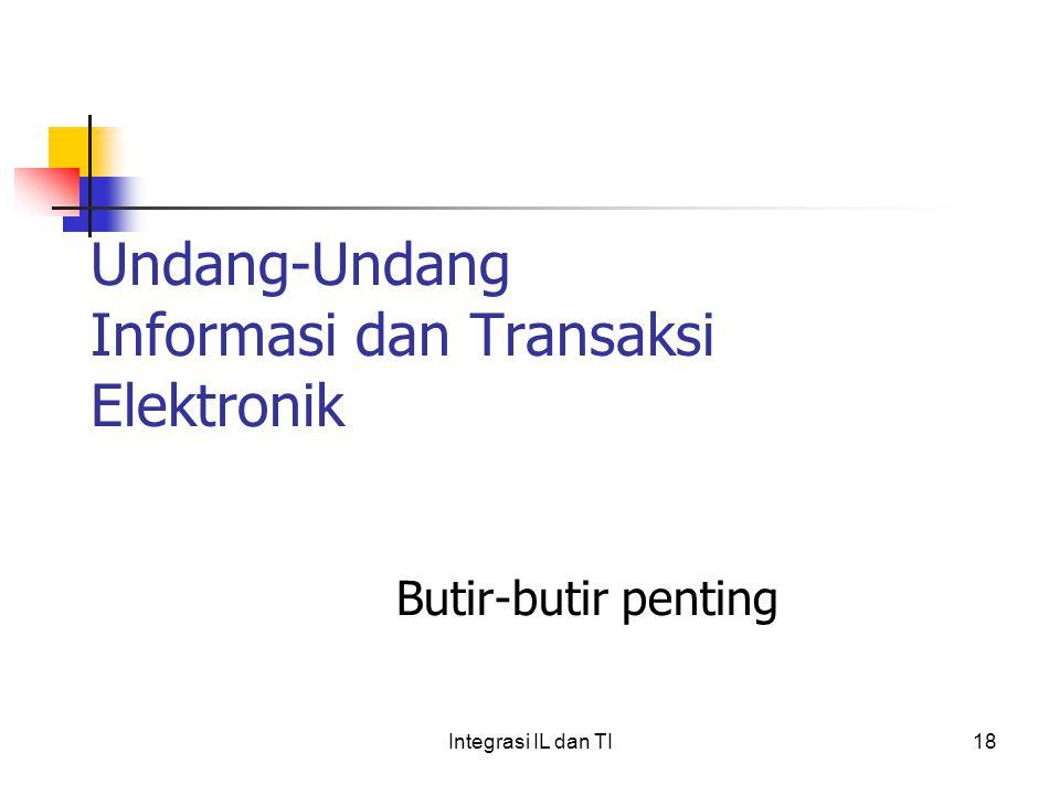 Undang-Undang Informasi dan Transaksi Elektronik Butir-butir penting 18Integrasi IL dan TI