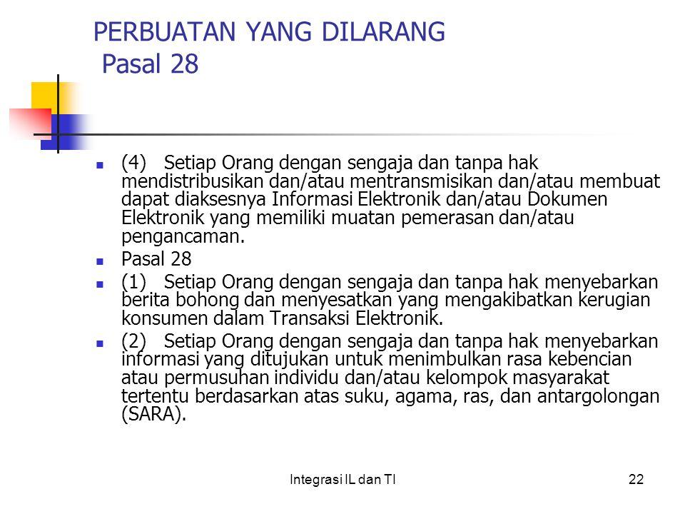 PERBUATAN YANG DILARANG Pasal 28 (4)Setiap Orang dengan sengaja dan tanpa hak mendistribusikan dan/atau mentransmisikan dan/atau membuat dapat diaksesnya Informasi Elektronik dan/atau Dokumen Elektronik yang memiliki muatan pemerasan dan/atau pengancaman.
