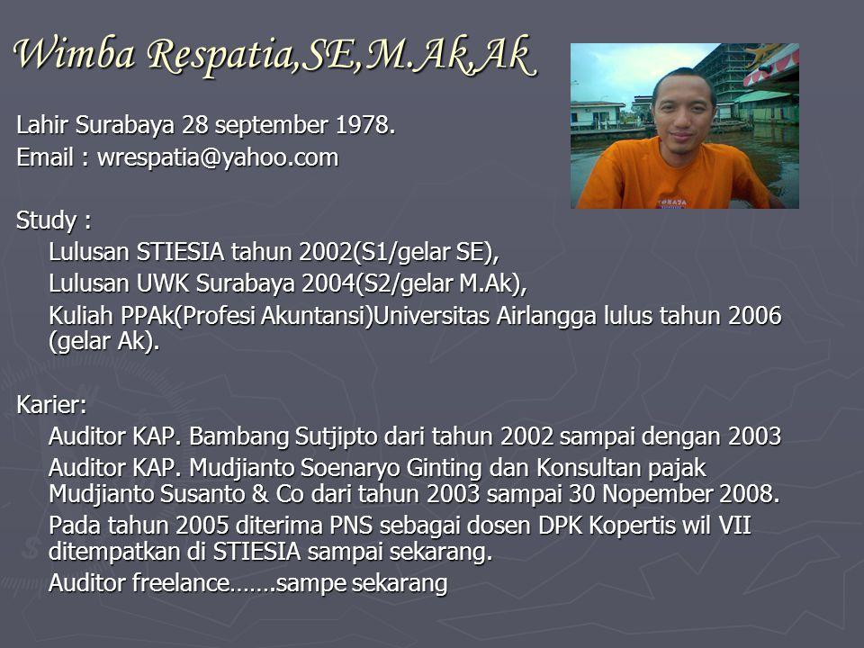 Wimba Respatia,SE,M.Ak,Ak Lahir Surabaya 28 september 1978. Email : wrespatia@yahoo.com Study : Lulusan STIESIA tahun 2002(S1/gelar SE), Lulusan UWK S