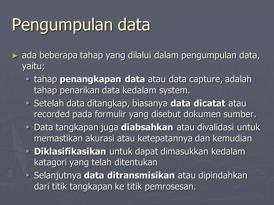 Pengumpulan data ► ada beberapa tahap yang dilalui dalam pengumpulan data, yaitu;  tahap penangkapan data atau data capture, adalah tahap penarikan d