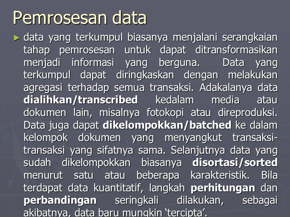 Pemrosesan data ► data yang terkumpul biasanya menjalani serangkaian tahap pemrosesan untuk dapat ditransformasikan menjadi informasi yang berguna. Da