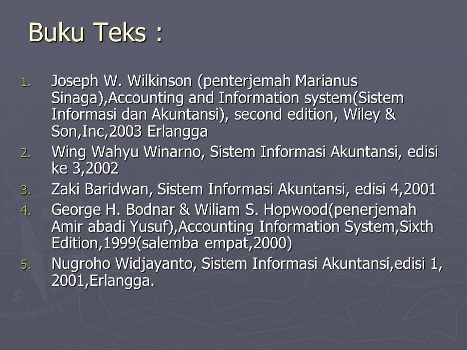 Buku Teks : 1. Joseph W. Wilkinson (penterjemah Marianus Sinaga),Accounting and Information system(Sistem Informasi dan Akuntansi), second edition, Wi