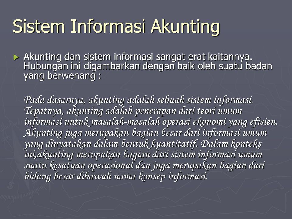 Sistem Informasi Akunting ► Akunting dan sistem informasi sangat erat kaitannya. Hubungan ini digambarkan dengan baik oleh suatu badan yang berwenang