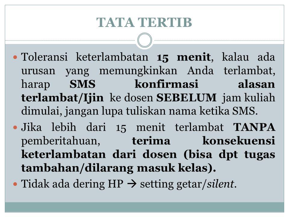 TATA TERTIB Toleransi keterlambatan 15 menit, kalau ada urusan yang memungkinkan Anda terlambat, harap SMS konfirmasi alasan terlambat/Ijin ke dosen S