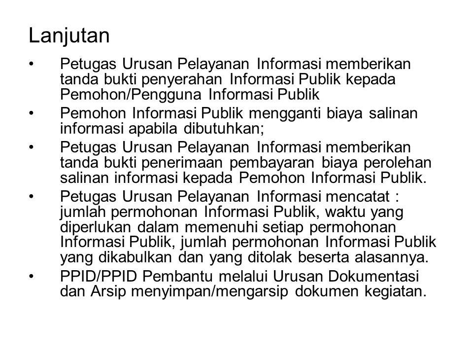 Lanjutan Petugas Urusan Pelayanan Informasi memberikan tanda bukti penyerahan Informasi Publik kepada Pemohon/Pengguna Informasi Publik Pemohon Inform