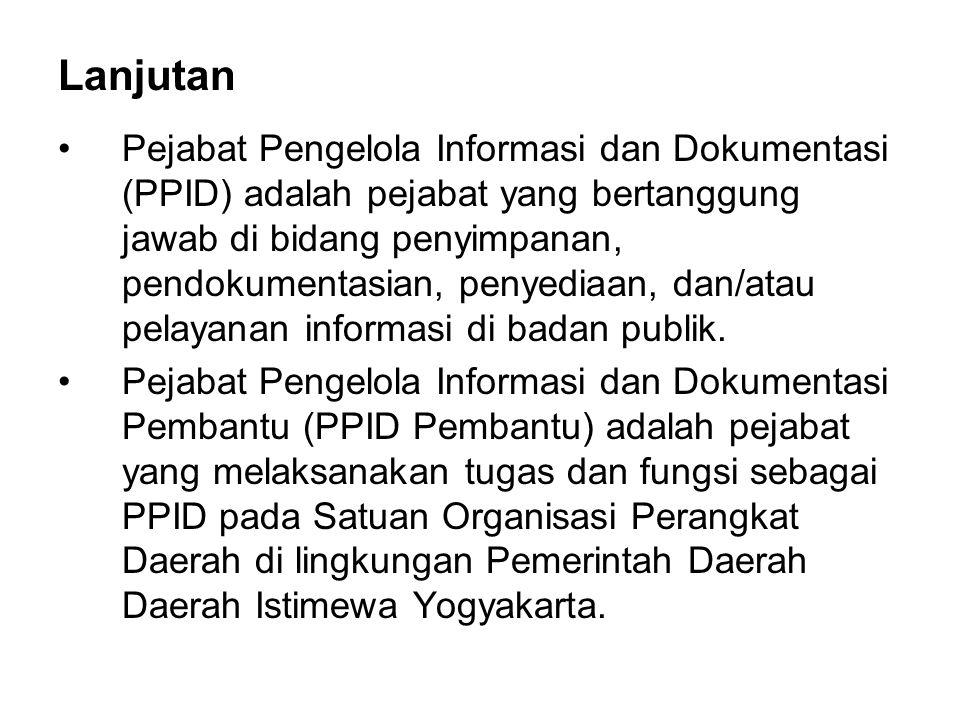 Lanjutan Pejabat Pengelola Informasi dan Dokumentasi (PPID) adalah pejabat yang bertanggung jawab di bidang penyimpanan, pendokumentasian, penyediaan,