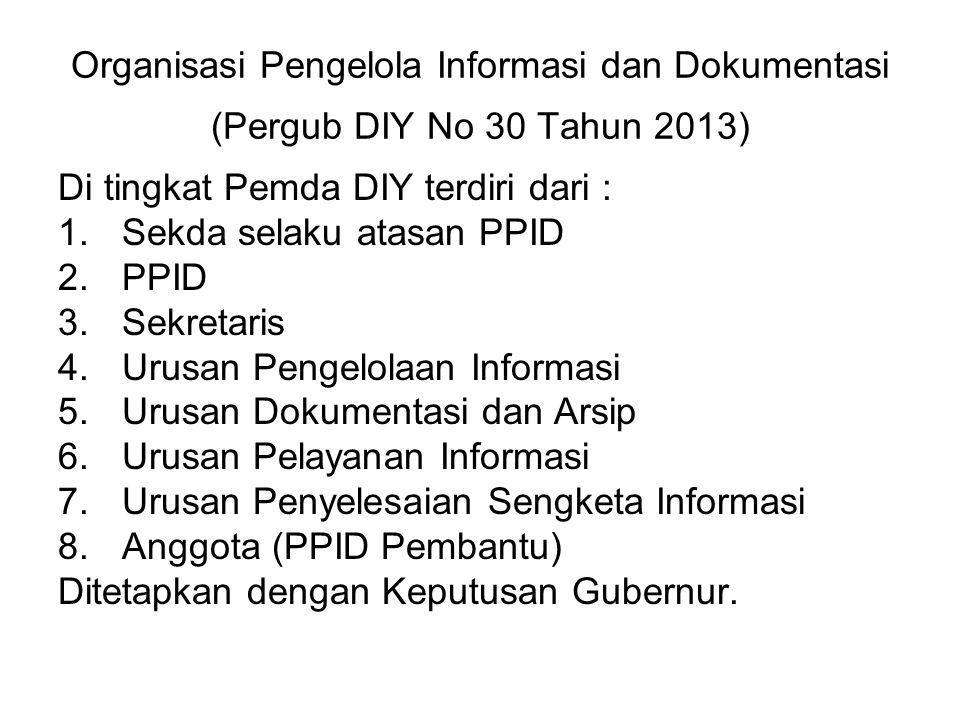 Organisasi Pengelola Informasi dan Dokumentasi (Pergub DIY No 30 Tahun 2013) Di tingkat Pemda DIY terdiri dari : 1.Sekda selaku atasan PPID 2.PPID 3.S