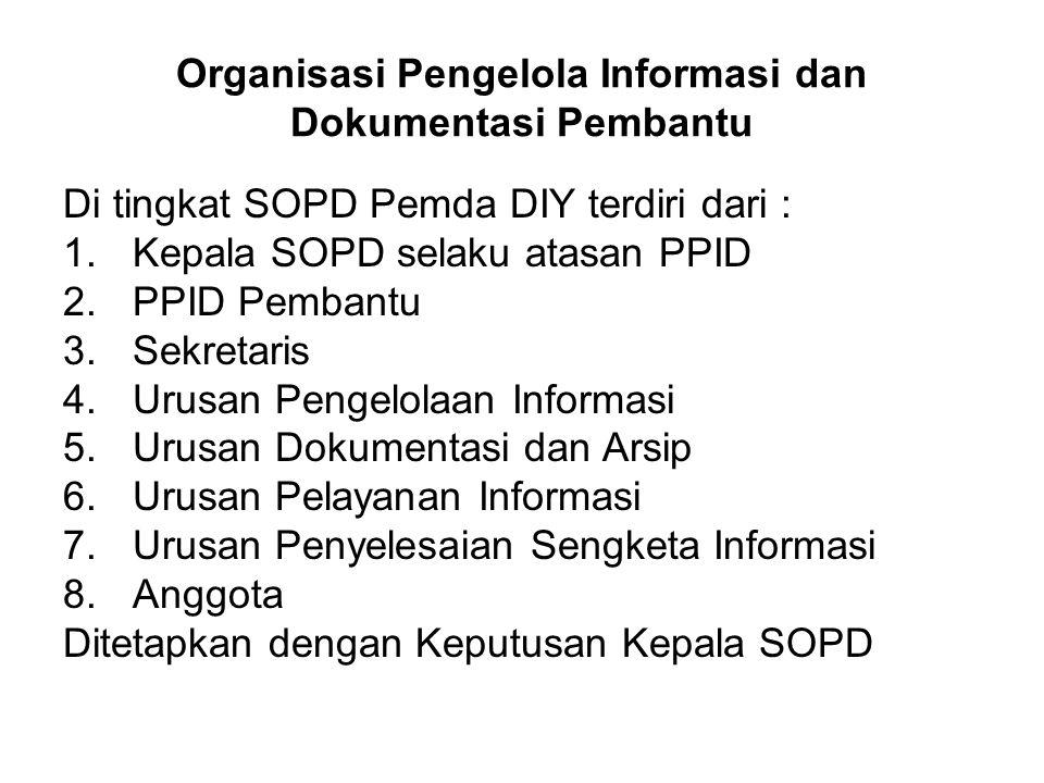 Organisasi Pengelola Informasi dan Dokumentasi Pembantu Di tingkat SOPD Pemda DIY terdiri dari : 1.Kepala SOPD selaku atasan PPID 2.PPID Pembantu 3.Se