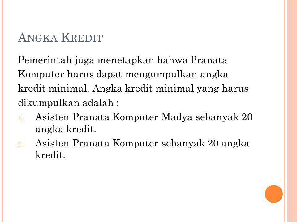 A NGKA K REDIT Pemerintah juga menetapkan bahwa Pranata Komputer harus dapat mengumpulkan angka kredit minimal. Angka kredit minimal yang harus dikump