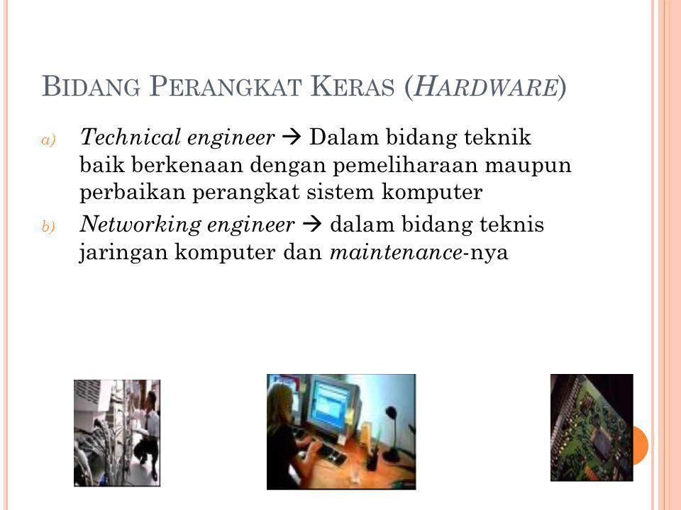B IDANG P ERANGKAT K ERAS ( H ARDWARE ) a) Technical engineer  Dalam bidang teknik baik berkenaan dengan pemeliharaan maupun perbaikan perangkat sist