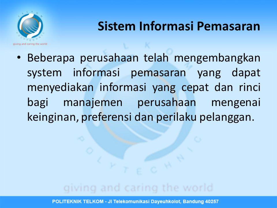 Sistem Informasi Pemasaran Beberapa perusahaan telah mengembangkan system informasi pemasaran yang dapat menyediakan informasi yang cepat dan rinci bagi manajemen perusahaan mengenai keinginan, preferensi dan perilaku pelanggan.