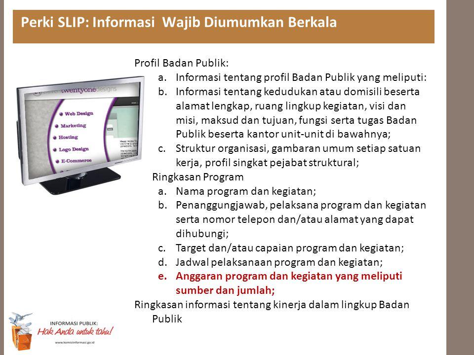 Perki SLIP: Informasi Wajib Diumumkan Berkala Profil Badan Publik: a.Informasi tentang profil Badan Publik yang meliputi: b.Informasi tentang keduduka
