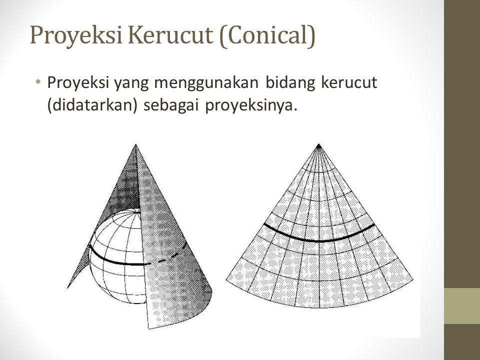 Proyeksi Kerucut (Conical) Proyeksi yang menggunakan bidang kerucut (didatarkan) sebagai proyeksinya.