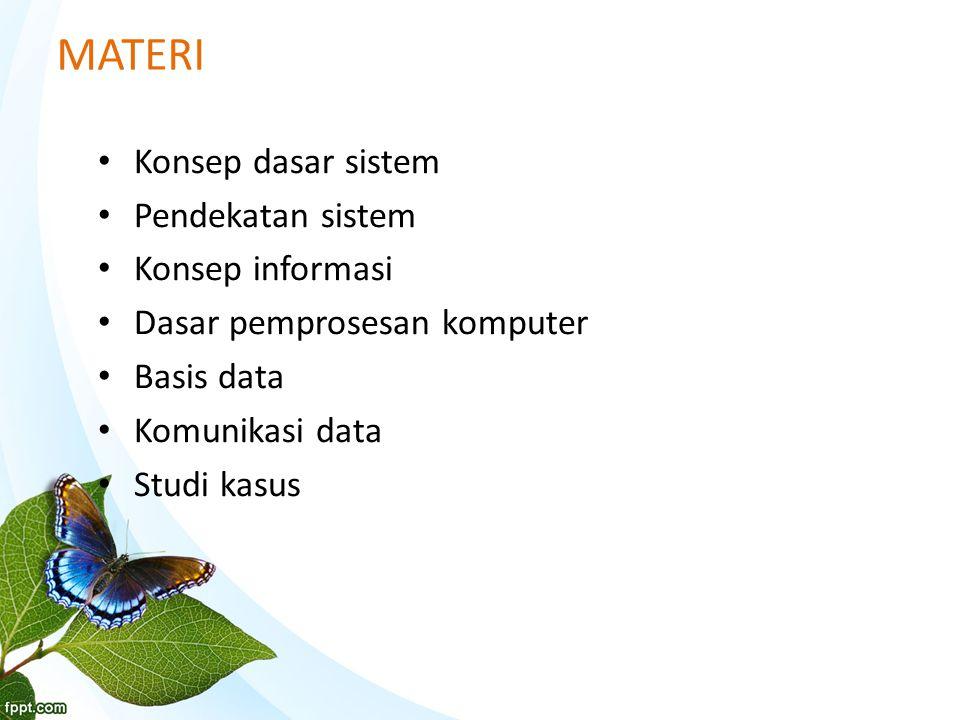 MATERI Konsep dasar sistem Pendekatan sistem Konsep informasi Dasar pemprosesan komputer Basis data Komunikasi data Studi kasus