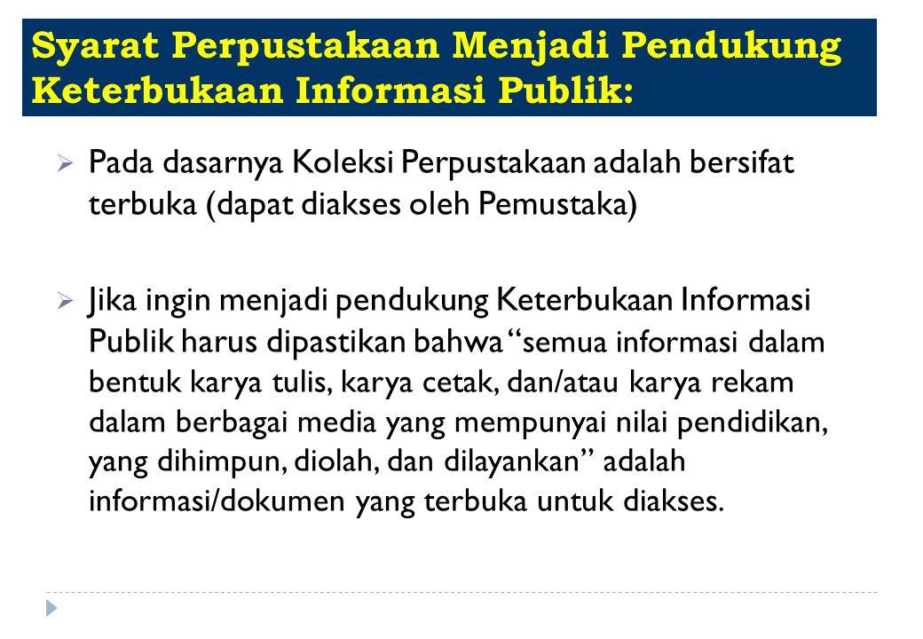 Syarat Perpustakaan Menjadi Pendukung Keterbukaan Informasi Publik:  Pada dasarnya Koleksi Perpustakaan adalah bersifat terbuka (dapat diakses oleh P