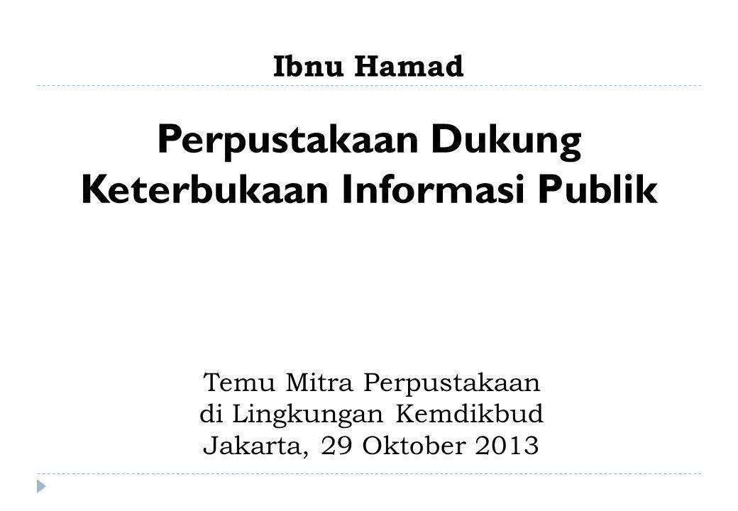 Ibnu Hamad Perpustakaan Dukung Keterbukaan Informasi Publik Temu Mitra Perpustakaan di Lingkungan Kemdikbud Jakarta, 29 Oktober 2013