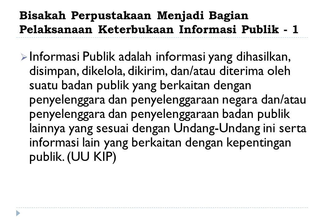 Bisakah Perpustakaan Menjadi Bagian Pelaksanaan Keterbukaan Informasi Publik - 1  Informasi Publik adalah informasi yang dihasilkan, disimpan, dikelo