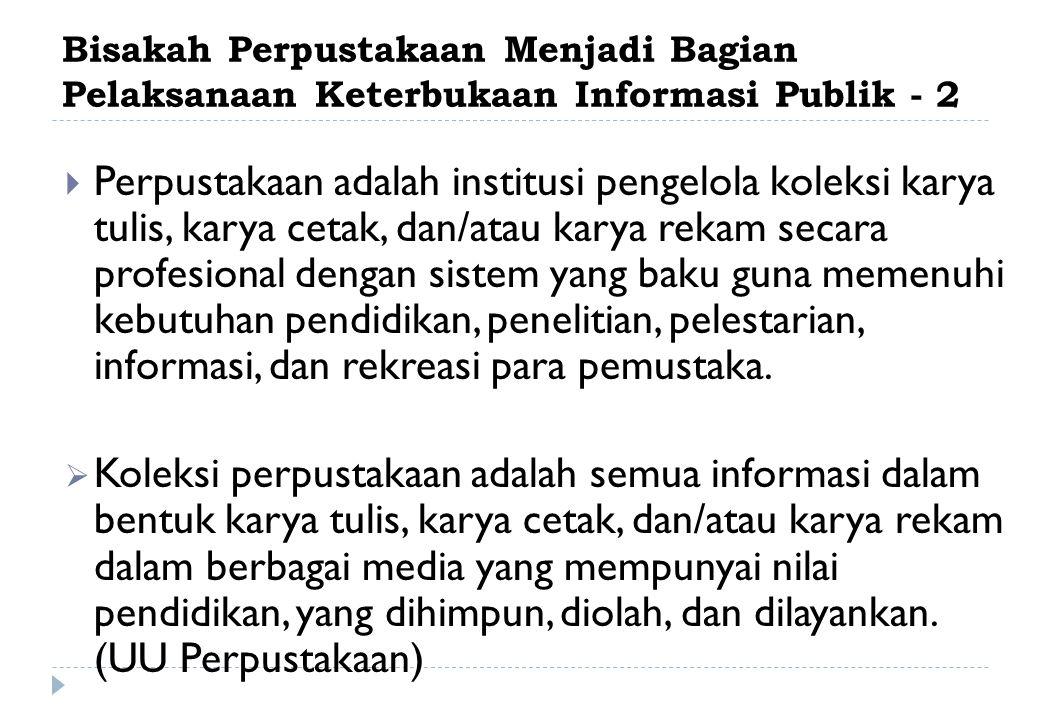 Bisakah Perpustakaan Menjadi Bagian Pelaksanaan Keterbukaan Informasi Publik - 2  Perpustakaan adalah institusi pengelola koleksi karya tulis, karya