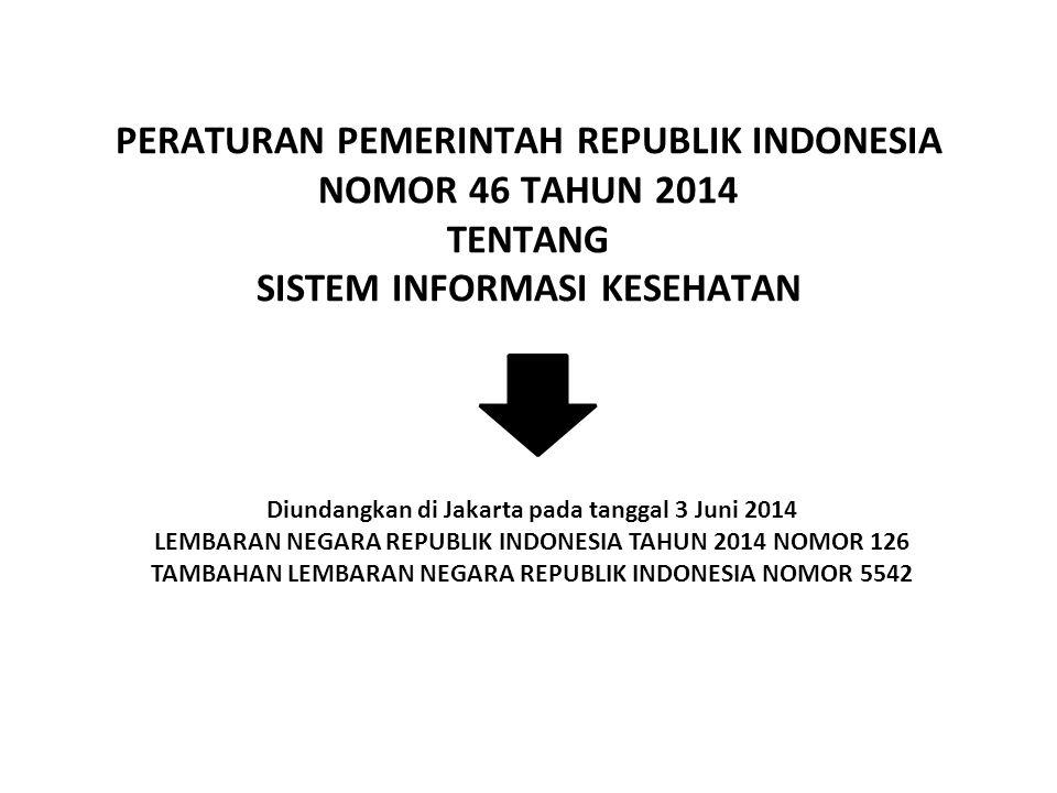 PERATURAN PEMERINTAH REPUBLIK INDONESIA NOMOR 46 TAHUN 2014 TENTANG SISTEM INFORMASI KESEHATAN Diundangkan di Jakarta pada tanggal 3 Juni 2014 LEMBARA