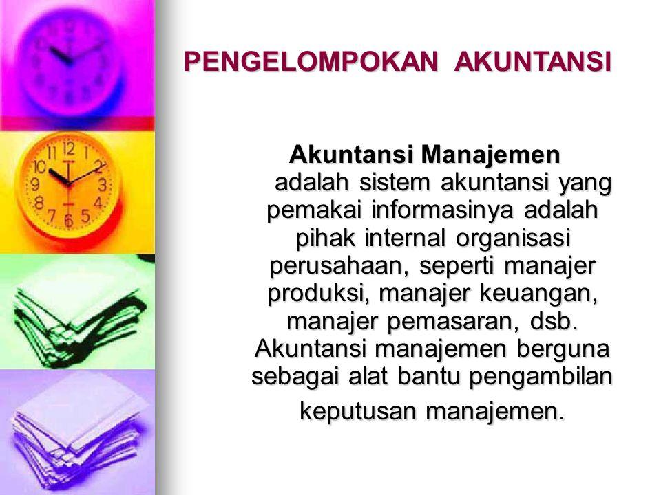 Akuntansi Manajemen adalah sistem akuntansi yang pemakai informasinya adalah pihak internal organisasi perusahaan, seperti manajer produksi, manajer k