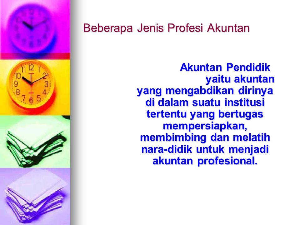 Akuntan Pendidik yaitu akuntan yang mengabdikan dirinya di dalam suatu institusi tertentu yang bertugas mempersiapkan, membimbing dan melatih nara-did