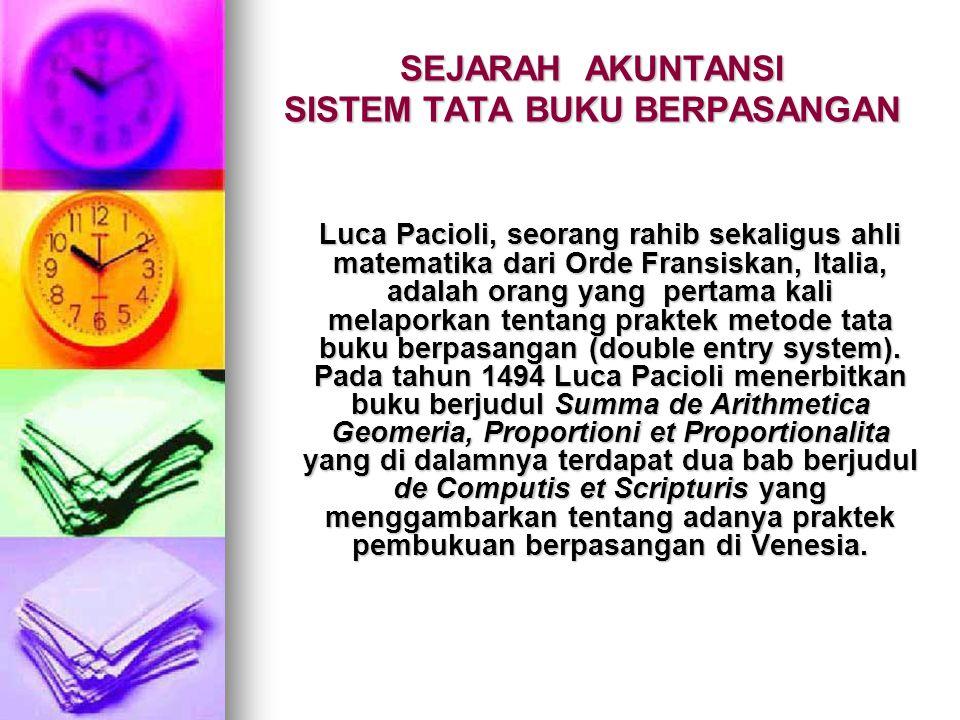 SEJARAH AKUNTANSI SISTEM TATA BUKU BERPASANGAN Luca Pacioli, seorang rahib sekaligus ahli matematika dari Orde Fransiskan, Italia, adalah orang yang p
