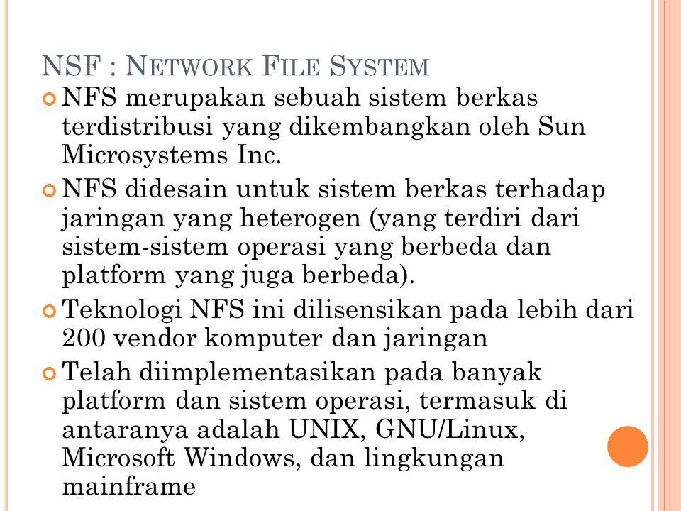 NSF : N ETWORK F ILE S YSTEM NFS merupakan sebuah sistem berkas terdistribusi yang dikembangkan oleh Sun Microsystems Inc.