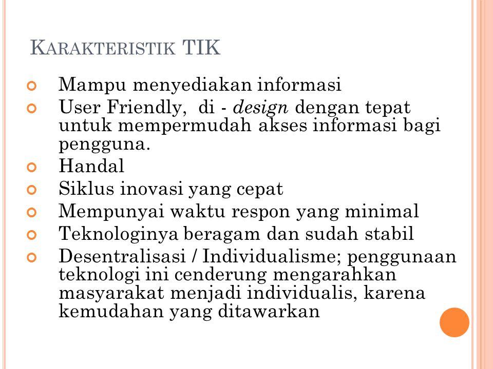 K ARAKTERISTIK TIK Mampu menyediakan informasi User Friendly, di - design dengan tepat untuk mempermudah akses informasi bagi pengguna.