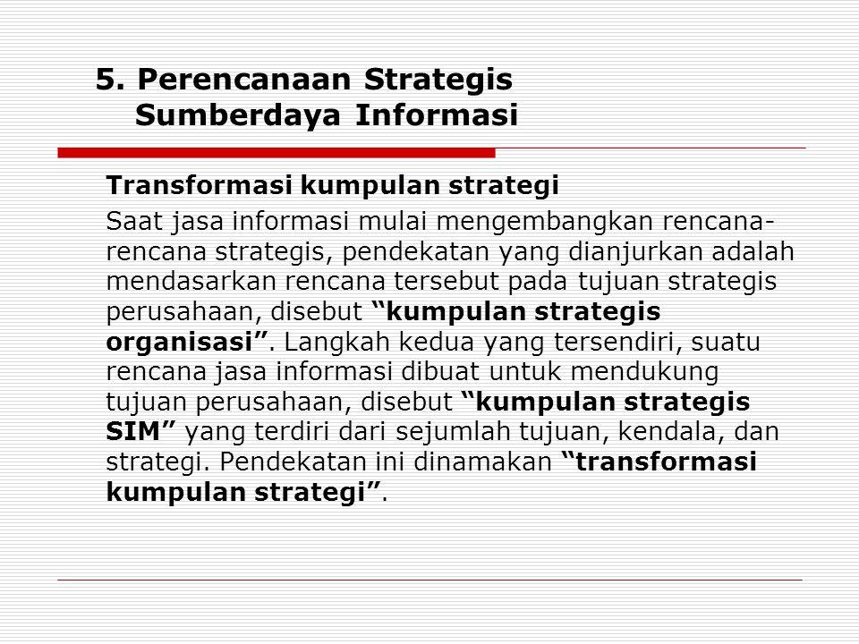 5. Perencanaan Strategis Sumberdaya Informasi Transformasi kumpulan strategi Saat jasa informasi mulai mengembangkan rencana- rencana strategis, pende