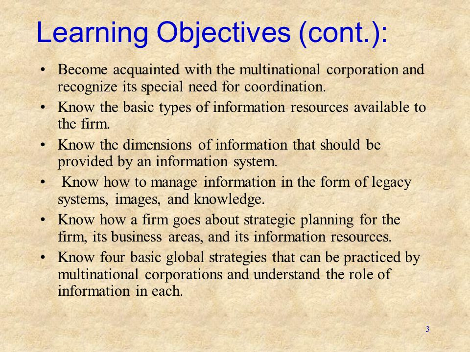 3 Learning Objectives (cont.): Become acquainted with the multinational corporation and recognize its special need for coordination. Know the basic ty