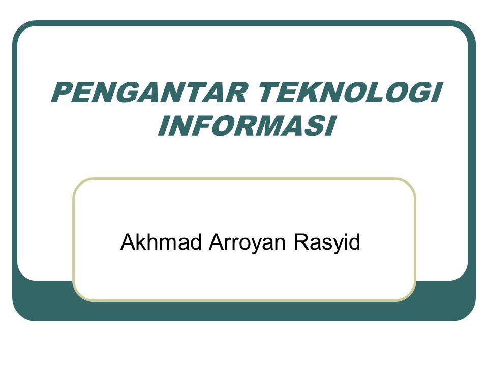 PENGANTAR TEKNOLOGI INFORMASI Akhmad Arroyan Rasyid
